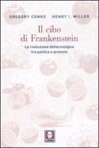 Libro Il cibo di Frankenstein. La rivoluzione biotecnologica tra politica e protesta Gregory Conko Henry I. Miller
