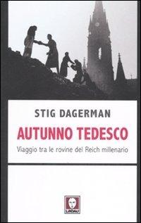 Autunno tedesco. Viaggio tra le rovine del Reich millenario - Dagerman Stig - wuz.it
