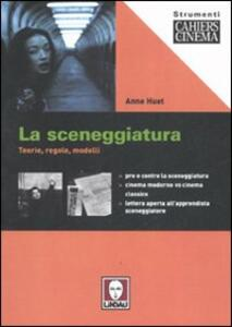 Libro La sceneggiatura. Teorie, regole, modelli Anne Huet