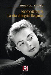 Notorious. La vita di Ingrid Bergman