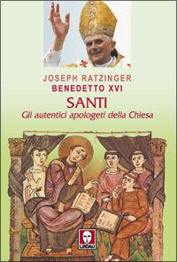 Santi. Gli autentici apologeti della Chiesa