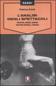 L' analisi degli spettacoli. Teatro, mimo, danza, teatro-danza, cinema