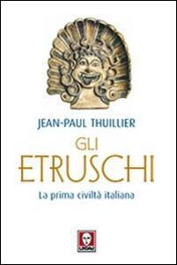 Gli etruschi. La prima civiltà italiana