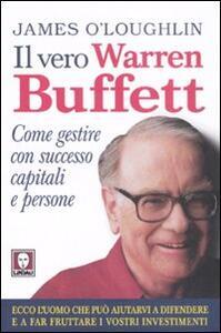 Il vero Warren Buffett. Come gestire con succeso capitali e persone