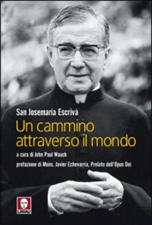 Un cammino attraverso il mondo - Josemaría Escrivá de Balaguer - copertina