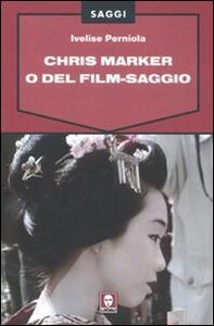 Chris Marker o Del film-saggio - Ivelise Perniola - copertina