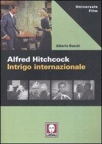 Alfred Hitchcock. Intrigo internazionale
