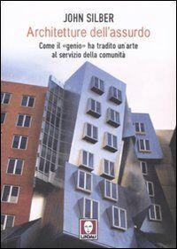 Architetture dell'assurdo. Come il «genio» ha tradito un'arte al servizio della comunità