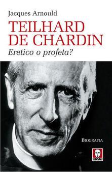 Teilhard de Chardin. Eretico o profeta?.pdf