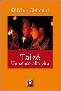 Taizé. Un senso alla vita