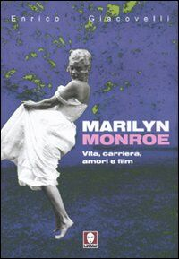 Marilyn Monroe. Vita, carriera, amori, film