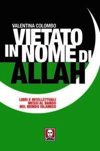 Vietato in nome di Allah. Libri e intellettuali messi al bando nel mondo islamico