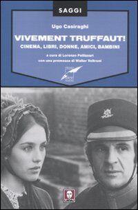 Vivement Truffaut! Cinema, libri, donne, amici, bambini