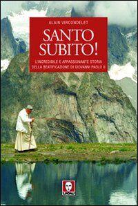 Santo subito! L'incredibile e appassionante storia della beatificazione di Giovanni Paolo II