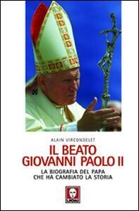 Il beato Giovanni Paolo II. La biografia del papa che ha cambiato la storia