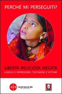 Perché mi perseguiti? Libertà religiosa negata, luoghi e oppressori, testimoni e vittime