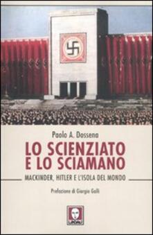 Lo scienziato e lo sciamano. Mackinder, Hitler e lisola del mondo.pdf
