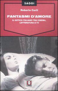 Fantasmi d'amore. Il gotico italiano tra cinema, letteratura e tv