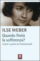 Quando finira la sofferenza? Lettere e poesie da Theresienstadt