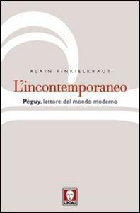 L' incontemporaneo. Péguy, lettore del mondo moderno