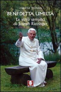 Benedetta umiltà. Le virtù semplici di Joseph Ratzinger - Andrea Monda - copertina