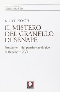 Libro Il mistero del granello di senape. Fondamenti del pensiero teologico di Benedetto XVI Kurt Koch
