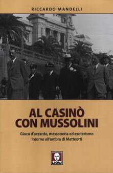 Al casinò con Mussolini. Gioco dazzardo, massoneria ed esoterismo intorno allombra di Matteotti.pdf