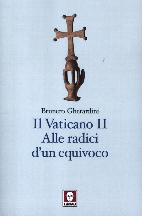 Il Vaticano II. Alle radici di un equivoco