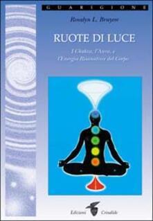 Ruote di luce. I chakra, laura e lenergia risanatrice del corpo.pdf