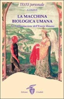 La macchina biologica umana. La trasformazione dell'essere umano - E. J. Gold - copertina
