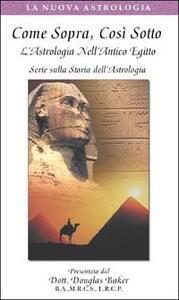 Come sopra, così sotto. L'astrologia nell'antico Egitto. Con videocassetta