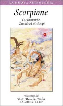 Scorpione. Caratteristiche, qualità ed archetipi. Con videocassetta.pdf