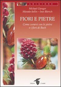Fiori e pietre. Come curarsi con le pietre e i fiori di Bach - Gienger Michael Miesala-Sellin Blersch Ines - wuz.it