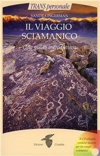 Il viaggio sciamanico. Una guida introduttiva. Con CD Audio di Sandra Ingerman