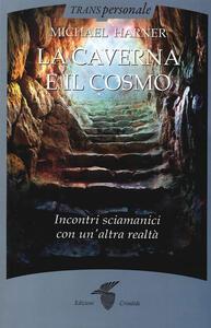 La caverna e il cosmo. Incontri sciamanici con un'altra realtà