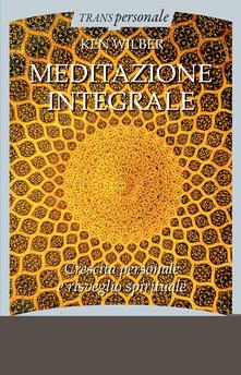 Letterarioprimopiano.it Meditazione integrale. Crescita personale e risveglio spirituale Image