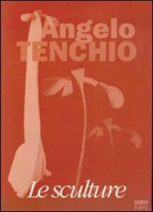 Angelo Tenchio. Le sculture. Catalogo