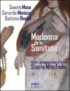 Madonna de la Sanitate. 1504: i prodigiosi fatti di Tirano. Storia, mito, fede
