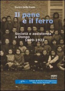 Il pane e il ferro. Società ed assistenza a Dongo. 1988-1922