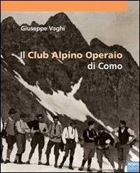 Il Il Club Alpino operaio di Como - Vaghi Giuseppe - wuz.it