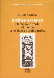 Intime erranze. Il familiare curante, l'Alzheimer, la risilienza autobiografica - Luciana Quaia - copertina