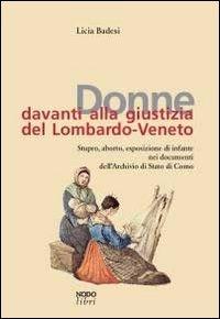 Donne davanti alla giustizia del Lombardo-Veneto. Stupro, aborto, esposizione di infante nei documenti dell'Archivio di Stato di Como - Badesi Licia - wuz.it