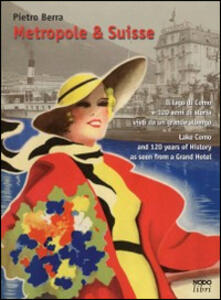 Metropole & Suisse. Il lago di Como e 120 anni di storia visti da un grande albergo. Ediz. italiana e inglese