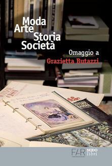 Equilibrifestival.it Moda arte storia società. Omaggio a Grazietta Butazzi. Atti del convegno (Como, 20 giugno 2014) Image