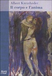 Il corpo e l'anima - Albert Kreinheder - copertina