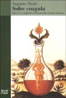 Daddyswing.es Solve coagula. Itinerario e compimento dell'uomo nella metafora alchemica Image