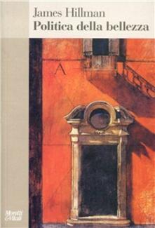Politica della bellezza - James Hillman - copertina