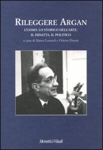 Libro Rileggere Argan. L'uomo. Lo storico dell'arte. Il didatta. Il politico. Atti del convegno (Bergamo, 19-20 aprile 2002)