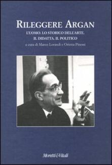 Filmarelalterita.it Rileggere Argan. L'uomo. Lo storico dell'arte. Il didatta. Il politico. Atti del convegno (Bergamo, 19-20 aprile 2002) Image