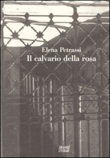 Il calvario della rosa - Elena Petrassi - copertina